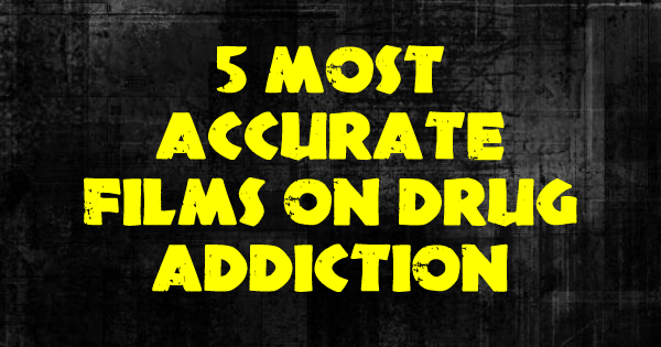 5 Most Accurate Films on Drug Addiction